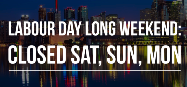 Labour Day Long Weekend Hours: Closed Sat, Sun and Mon